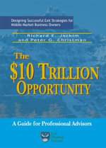The $10 Trillion Opportunity : Designing Successful Exit Strategies for Middle Market Business Owners - Richard, E. Jackim