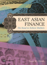 East Asian Finance : The Road to Robust Markets - Swati R. Ghosh