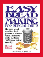 Easy Breadmaking for Special Diets : Use Your Bread Machine, Food Processor, Mixer or Tortilla Maker to Make the Bread YOU Need Quickly and Easily - Nicolette, M. Dumke