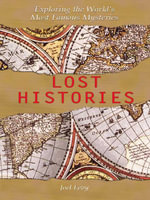 Lost Histories : Exploring the World's Most Famous Mysteries - Joel, Levy