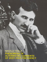 PHENOMENA OF ALTERNATING CURRENTS OF VERY HIGH FREQUENCY - Nikola, Tesla