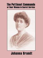 The Petticoat Commando, or Boer Women in Secret Service - Johanna Brandt