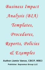 Business Impact Analysis (BIA) Templates, Procedures, Reports, Policies and Examples - Jamie, Vance