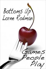 Games People Play : Bottoms Up - Lorne Rodman