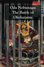 Oda Nobunaga : The Battle of Okehazama -  Les Paterson