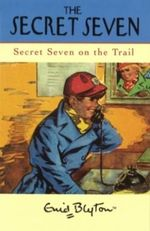 Secret Seven on the Trail : Classic Secret Seven Series : Book 4  - Enid Blyton