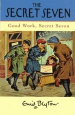 Good Work Secret Seven : Classic Secret Seven Series : Book 6 - Enid Blyton