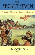 Three Cheers, Secret Seven : Classic Secret Seven Series : Book 8 - Enid Blyton