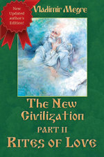 Volume VIII : The New Civilization, Part II: Rites of Love - Vladimir Megre