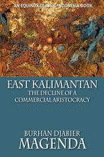 East Kalimantan : The Decline of a Commercial Aristocracy - Burhan Djabier Magenda