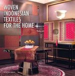 Woven Indonesian Textiles for the Home : Cleto Munari and Friends - Sian E. Jay