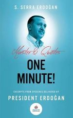 One Minute : Excerpts from Speeches Delivered by Mr. Recep Tayyip Erdo An, President of Turkey - Serra Erdogan