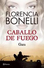 Caballo de Fuego 3. Gaza - Florencia Bonelli