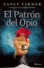 El Patron del Opio - Nancy Farmer