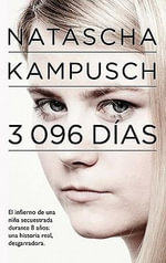 3,096 Dias : El Infierno de una Nina Secuestrada Durante 8 Anos - Natascha Kampusch