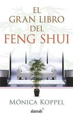 El Gran Libro del Feng Shui (the Definitive Book of Feng Shui) - Monica Koppel