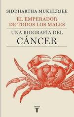 El Emperador de Todos Los Males : Una Biografia del Cancer - Siddhartha Mukherjee