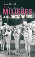 Las Mujeres de los Dictadores : Wives, Lovers, and Muses) - Diane Ducret
