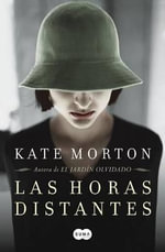 Las Horas Distantes (the Distant Hours ) - Kate Morton