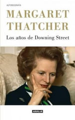 Los Anos de Downing Street - Lady Margaret Thatcher