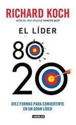 El Lider 80/20 : Diez Formas Para Convertirte en un Gran Lider - Richard Koch