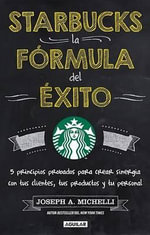 Starbucks, La Formula del Exito Leading the Starbucks Way : 5 Principles for Connecting with Your Customers, Your Products and Your People - Joseph A Michelli