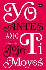 Yo Antes de Ti : Me Before You - Jojo Moyes