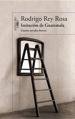 Imitacion de Guatemala : Imitation of Guatemala - Rodrigo Rey Rosa