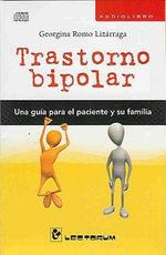 Trastorno Bipolar: Una Guia Para el Paciente y su Familia :  Una Guia Para el Paciente y su Familia - Georgina Romo Lizarraga