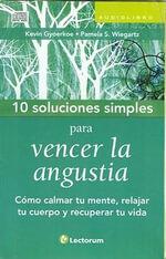 10 Soluciones Simples Para Vencer la Angustia : Como Calmar Tu Mente, Relajar Tu Cuerpo y Recuperar Tu Vida - Kevin Gyoerkoe