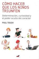 Como Hacer Que Los Ninos Triunfen - Paul Tough