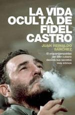 La Vida Oculta de Fidel Castro - Juan Reinaldo Sanchez
