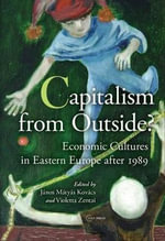 Capitalism from Outside : Economic Cultures in Central and Eastern Europe After 1989