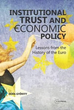 Institutional Trust and Economic Policy : Lessons from the History of the Euro - Dora Gyorffy