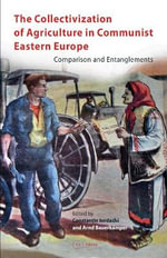 The Collectivization of Agriculture in Communist Eastern Europe : Comparison and Entanglements