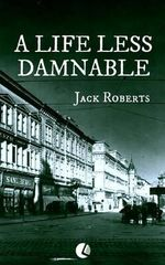 A Life Less Damnable - Jack Roberts