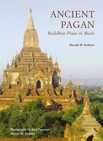 Ancient Pagan : Buddhist Plain of Merit - Donald M. Stadtner