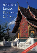 Ancient Luang Prabang & Laos - Denise Heywood