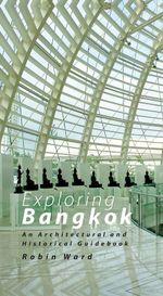 Exploring Bangkok : An Architectural and Historical Guidebook - WARD ROBIN