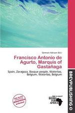 Francisco Antonio de Agurto, Marquis of Gasta Aga