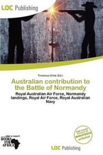 Australian Contribution to the Battle of Normandy