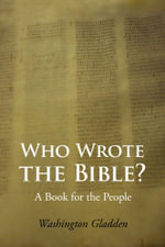 Who Wrote the Bible? - Washington Gladden