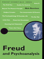 Freud and Psychoanalysis : The Pocket Essential Guide - Nick Rennison