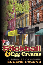 Stickball and Egg Creams : A Bronx Boy's Memoir - Eugene Racond