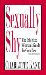 Sexually Shy : The Inhibited Woman's Guide To Good Sex