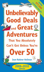 Unbelievably Good Deals and Great Adventures that You Absolutely Can't Get Unless You're Over 50, 2009-2010 - Joan Rattner Heilman