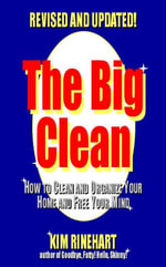 The Big Clean : How to Clean and Organize Your Home and Free Your Mind (Revised and Updated) - Kim Rinehart
