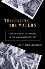 Troubling the Waters : Black-Jewish Relations in the American Century: Black-Jewish Relations in the American Century - Cheryl Lynn Greenberg