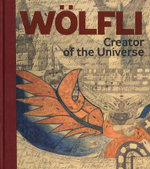 Adolf Wolfli - Creator of the Universe : Creator of the Universe