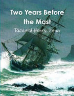 Two Years Before the Mast (Complete and Annotated) - Richard Henry Dana